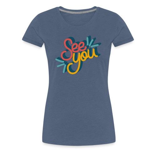 See you - Vrouwen Premium T-shirt