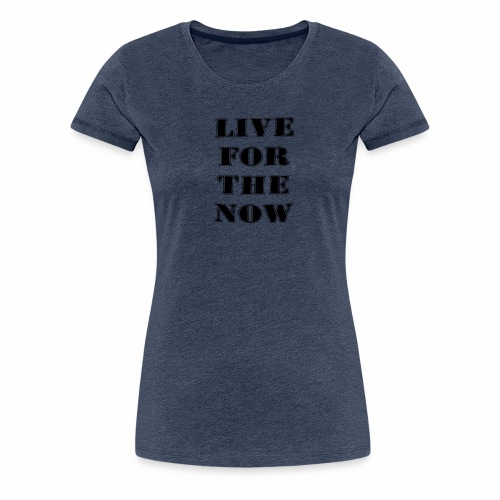 live for the now - Frauen Premium T-Shirt
