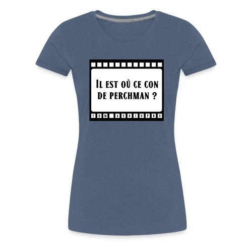Il est où ce con de perchman ? - T-shirt Premium Femme