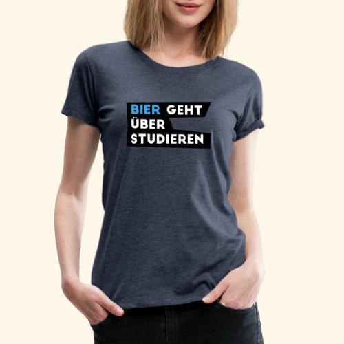 Bier geht über Studieren - Frauen Premium T-Shirt