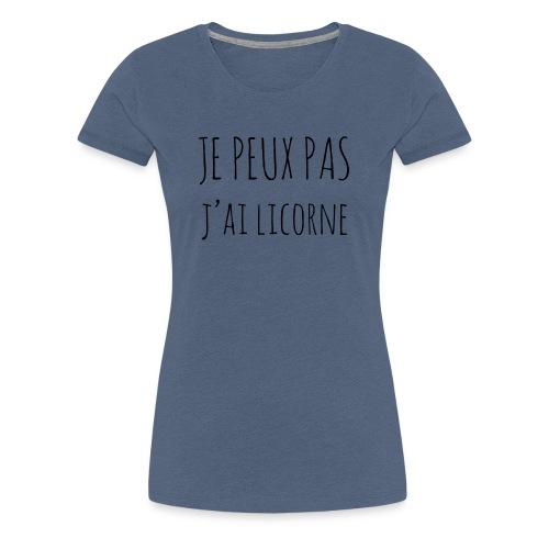 Je peux pas j'ai Licorne - T-shirt Premium Femme