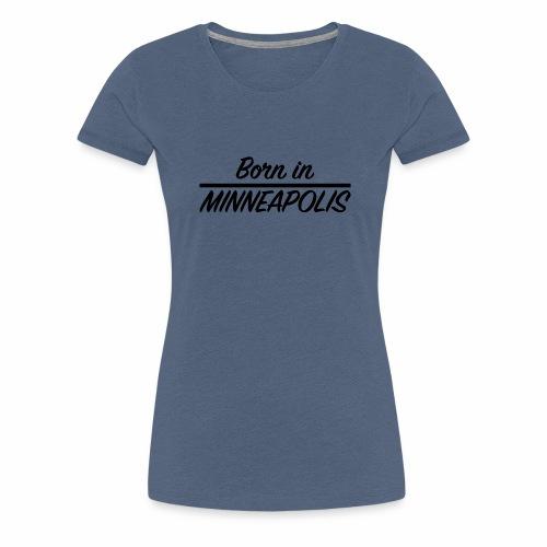 Born in Minneapolis - T-shirt Premium Femme