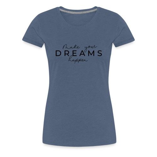 Make your Dreams happen - T-shirt Premium Femme