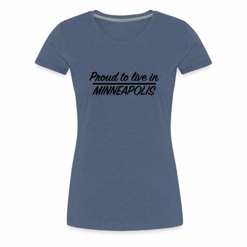 Proud to live in Minneapolis - T-shirt Premium Femme