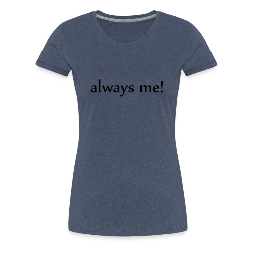 Always me! - Frauen Premium T-Shirt