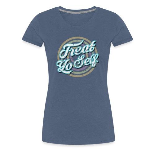Treat Yo Self - Women's Premium T-Shirt