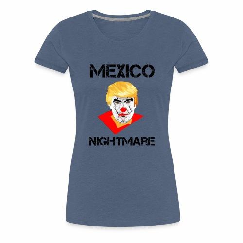 Mexico Nightmare / L'incubo del Messico - Maglietta Premium da donna