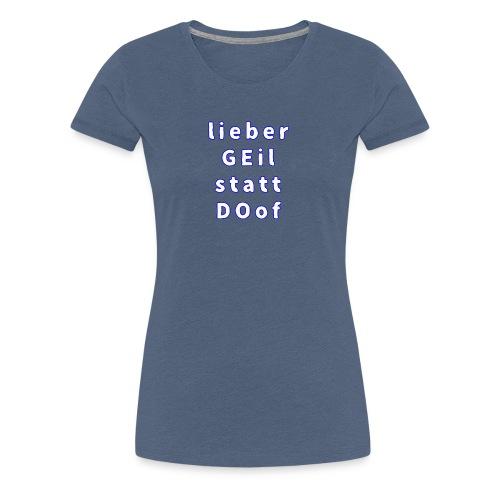 Ge statt do - Frauen Premium T-Shirt
