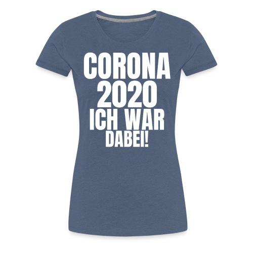 Corona 2020 ich war dabei! - Frauen Premium T-Shirt