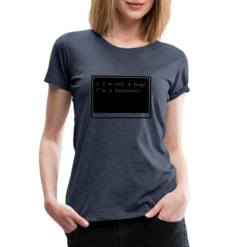 I'm not a bug! I'm a feature! (transparent) - Frauen Premium T-Shirt