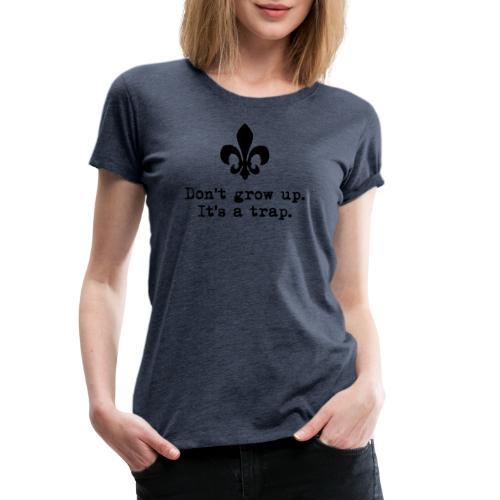 Don't grow up… mit krickeliger Lilie Typewriter - Frauen Premium T-Shirt
