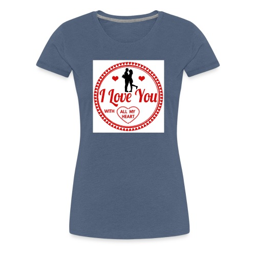 I love you tshirt - T-shirt Premium Femme