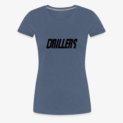 Drillers   BlackText - Women's Premium T-Shirt