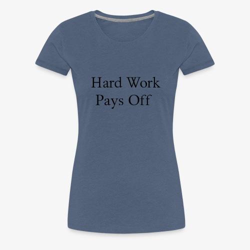 Hard Work - Frauen Premium T-Shirt