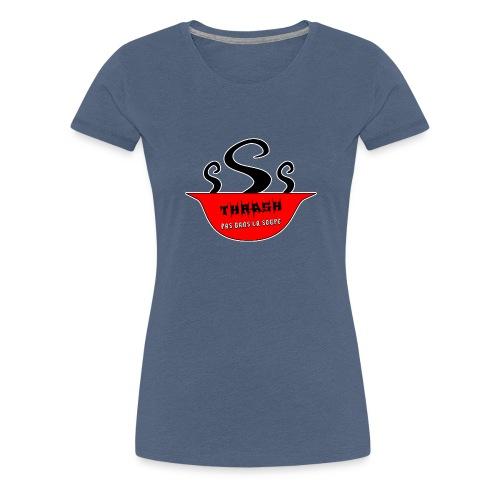 THRASH PAS DANS LA SOUPE ! - Jeux de Mots - T-shirt Premium Femme