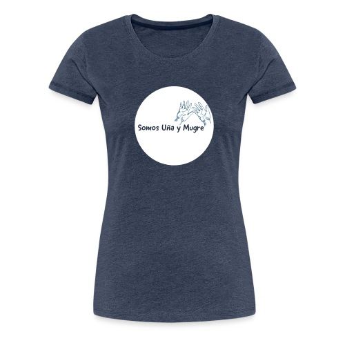 Somos uña y mugre - Camiseta premium mujer
