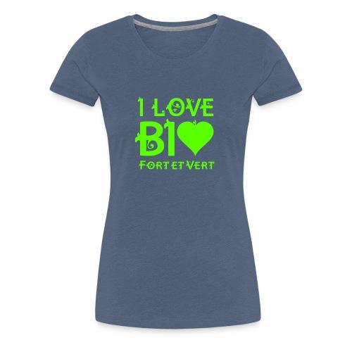 I LOVE BIO FORT ET VERT - T-shirt Premium Femme
