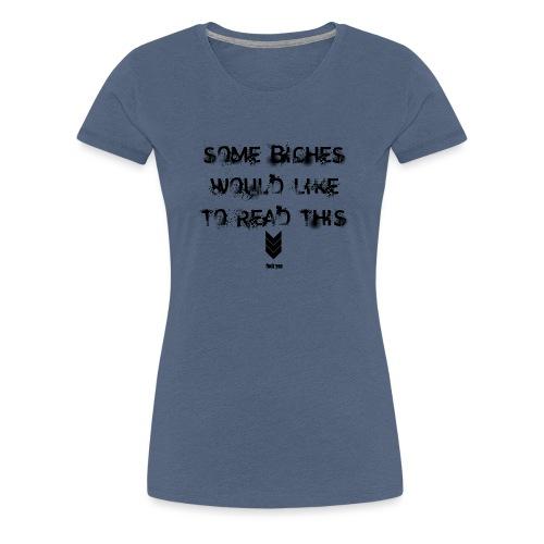 some b*ches - Vrouwen Premium T-shirt