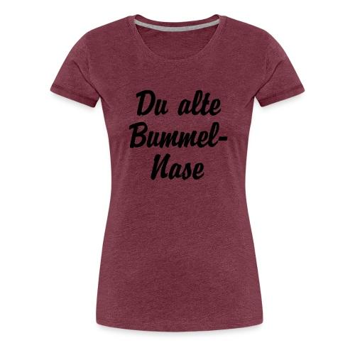 Du alte Bummel Nase - Frauen Premium T-Shirt