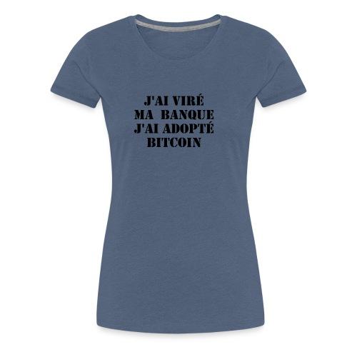 J'ai viré ma banque, j'ai adopté Bitcoin - T-shirt Premium Femme