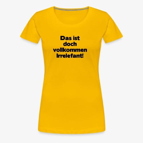 Irrelefant schwarz - Frauen Premium T-Shirt
