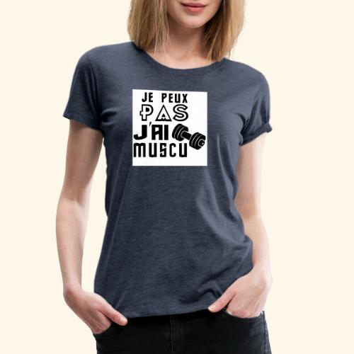 JE PEUX PAS J AI MUSCU - T-shirt Premium Femme