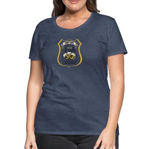drinking problem - Frauen Premium T-Shirt
