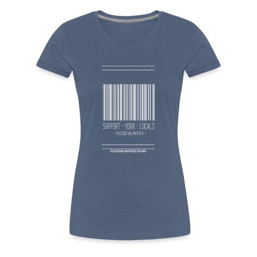 STEUN JE PLAATSELIJKE [WIT] - Vrouwen Premium T-shirt