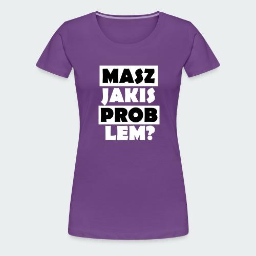 Koszulka Damska Premium PROBLEM? - Koszulka damska Premium