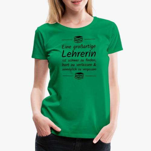 Eine großartige Lehrerin ist schwer zu finden - Frauen Premium T-Shirt