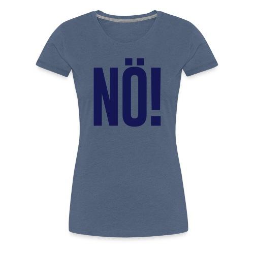 Nö! - Frauen Premium T-Shirt