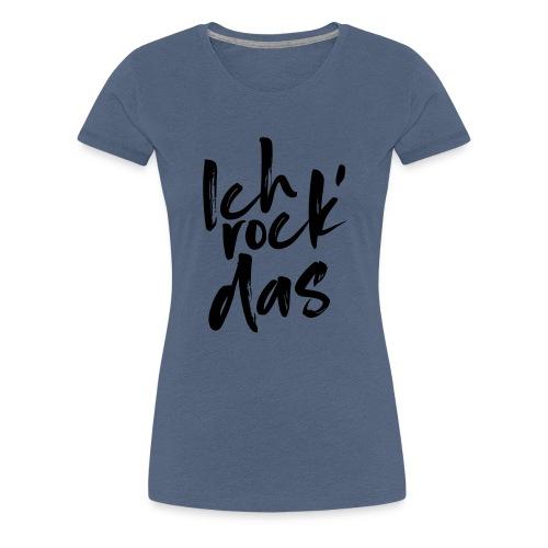 Ich rock das - Frauen Premium T-Shirt