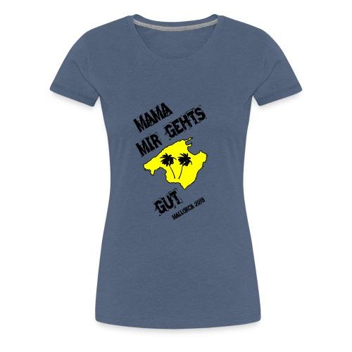 Mama mir gehts gut. Mallorca 2018 - Frauen Premium T-Shirt