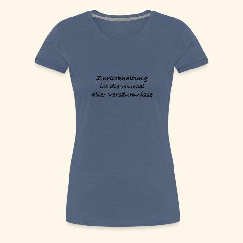Zurückhaltung - Frauen Premium T-Shirt