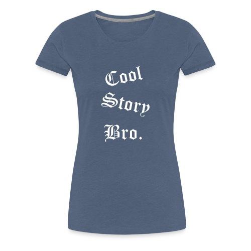 Cool Story Bro. - Naisten premium t-paita