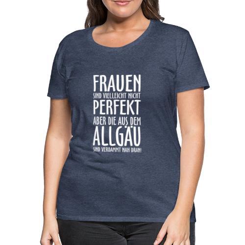 Frauen aus dem Allgäu - Frauen Premium T-Shirt