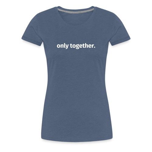 only together. - Frauen Premium T-Shirt
