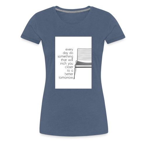 every day - Premium T-skjorte for kvinner