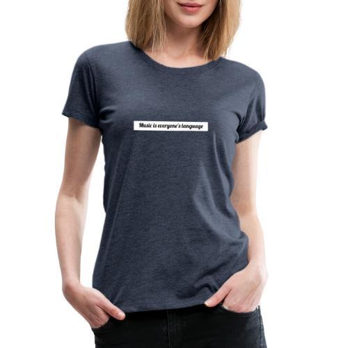 Music is everyone's language - Premium-T-shirt dam