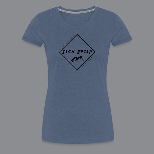 isch epis? - Frauen Premium T-Shirt