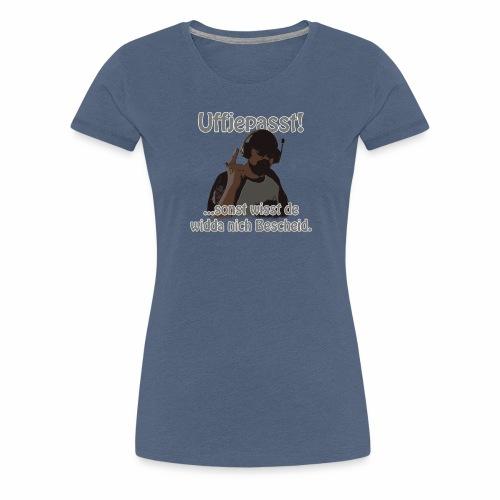 Uffjepasst v1 2560x - Frauen Premium T-Shirt