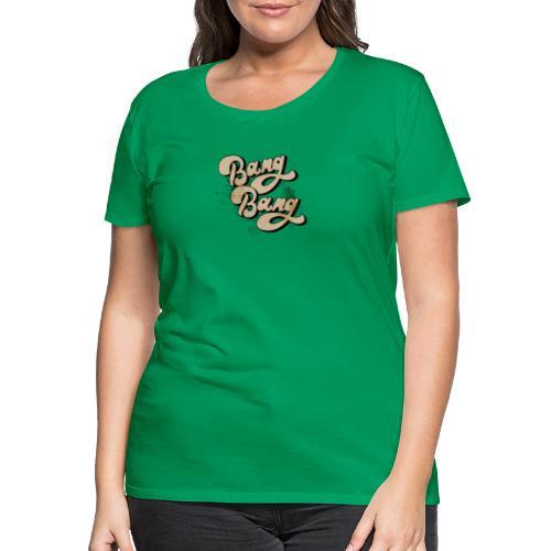 BANG BANG ! - T-shirt Premium Femme