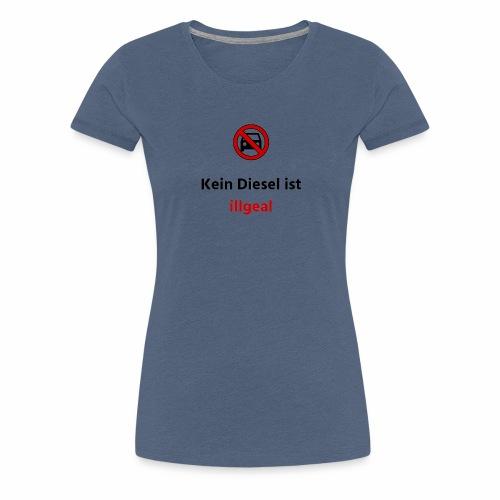 Kein Diesel ist illegal Verbot - Frauen Premium T-Shirt