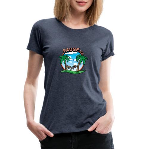 PAUSE ...... - T-shirt Premium Femme