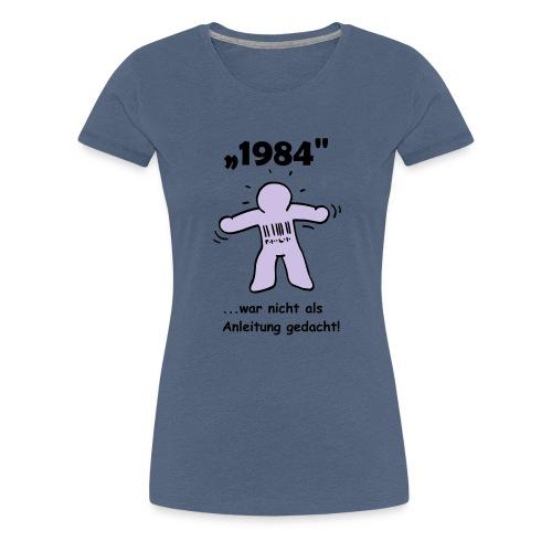 1984 war nicht als Anleitung gedacht! - Frauen Premium T-Shirt