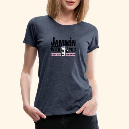 Jammin with you music - Frauen Premium T-Shirt