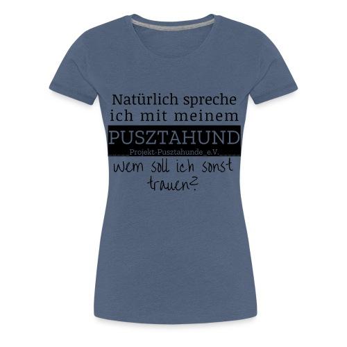 wem soll ich sonst trauen - Frauen Premium T-Shirt