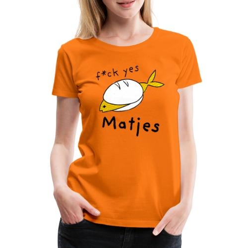 Ostfriesland Fun Shirt - F*ck Yes Matjes - Frauen Premium T-Shirt