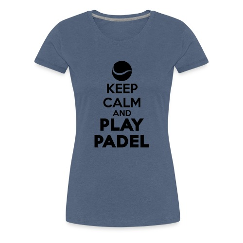 Keep Calm and Play Padel - Camiseta premium mujer