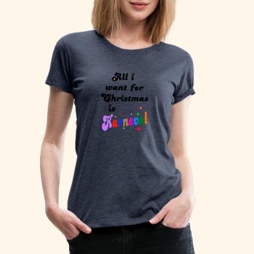 All i want for christmas is Karneval - Frauen Premium T-Shirt